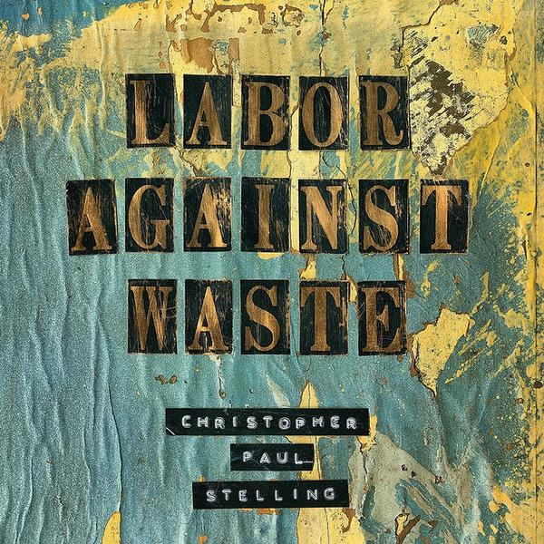 Christopher Paul Stelling :Labour Against Waste