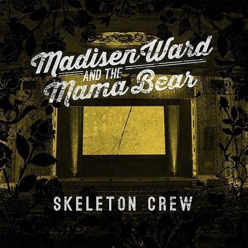 Madisen Ward And The Mama Bear : Skeleton Crew